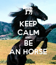 KEEP CALM AND BE AN HORSE - Personalised Poster large