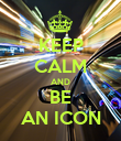 KEEP CALM AND BE AN ICON - Personalised Poster large