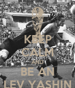 KEEP CALM AND BE AN LEV YASHIN - Personalised Poster large