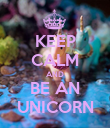 KEEP CALM AND BE AN UNICORN - Personalised Poster large