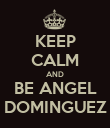 KEEP CALM AND BE ANGEL DOMINGUEZ - Personalised Poster large