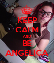 KEEP CALM AND BE ANGELICA - Personalised Poster large