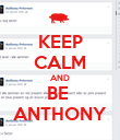 KEEP CALM AND BE  ANTHONY - Personalised Poster large
