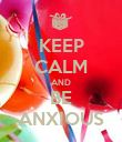 KEEP CALM AND BE ANXIOUS - Personalised Poster large