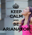 KEEP CALM AND BE ARIANATOR - Personalised Poster large