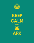 KEEP CALM AND BE ARK - Personalised Poster large