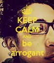 KEEP CALM AND be arrogant - Personalised Poster large