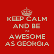 KEEP CALM AND BE  AS AWESOME AS GEORGIA - Personalised Poster large