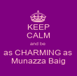 KEEP CALM and be  as CHARMING as  Munazza Baig - Personalised Poster large