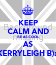 KEEP CALM AND BE AS COOL AS KERRYLEIGH B)x - Personalised Poster large