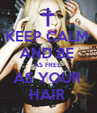 KEEP CALM  AND BE  AS FREE  AS YOUR  HAIR  - Personalised Poster large