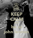 KEEP CALM AND be as john lennon - Personalised Poster large