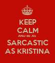 KEEP CALM AND BE AS  SARCASTIC AS KRISTINA - Personalised Poster large