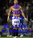 KEEP CALM AND BE  AS SEXY AS RONALDO - Personalised Poster large