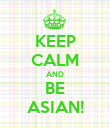 KEEP CALM AND BE ASIAN! - Personalised Poster large