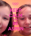 KEEP CALM AND BE ASPEN - Personalised Poster large
