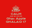 KEEP CALM AND BE AWARE Ghax Apple GHALAQ 17 - Personalised Poster large