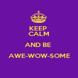 KEEP  CALM AND BE  AWE-WOW-SOME  - Personalised Poster large