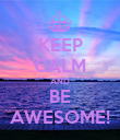 KEEP CALM AND BE AWESOME! - Personalised Poster large