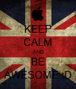 KEEP CALM AND BE AWESOME :D - Personalised Poster large