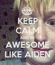 KEEP CALM AND BE AWESOME LIKE AIDEN - Personalised Poster large