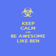 KEEP CALM AND BE AWESOME LIKE BEN - Personalised Poster large