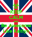 KEEP CALM AND Be Awesome Like Kaitlyn - Personalised Poster large