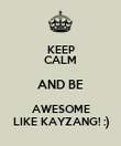 KEEP CALM AND BE AWESOME LIKE KAYZANG! :) - Personalised Poster large