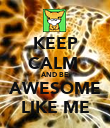 KEEP CALM  AND BE AWESOME LIKE ME - Personalised Poster large