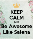 KEEP CALM AND Be Awesome Like Salena - Personalised Poster large