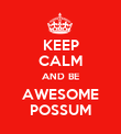 KEEP CALM AND BE AWESOME POSSUM - Personalised Poster large