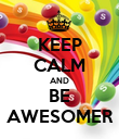 KEEP CALM AND BE AWESOMER - Personalised Poster large