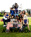 KEEP CALM AND BE AWKWARD. - Personalised Poster large