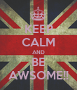KEEP CALM AND BE AWSOME!! - Personalised Poster large
