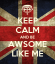 KEEP CALM AND BE AWSOME LIKE ME - Personalised Poster large