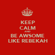 KEEP CALM AND BE AWSOME LIKE REBEKAH - Personalised Poster large