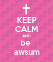 KEEP CALM AND be  awsum - Personalised Poster large