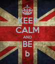 KEEP CALM AND BE b - Personalised Poster large