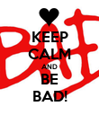 KEEP CALM AND BE BAD! - Personalised Poster large