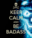 KEEP CALM AND BE BADASS - Personalised Poster large