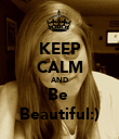 KEEP CALM AND Be  Beautiful:) - Personalised Poster large