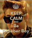 KEEP CALM AND Be Belieber Boy - Personalised Poster large