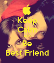 Keep Calm And Be Best Friend - Personalised Poster large