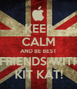 KEEP CALM AND BE BEST  FRIENDS WITH KIT KAT! - Personalised Poster large