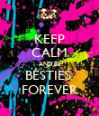 KEEP CALM AND BE BESTIES  FOREVER - Personalised Poster large