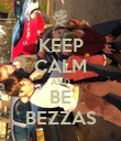 KEEP CALM AND BE BEZZAS - Personalised Poster large