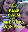 KEEP CALM AND Be BFFLAS  With Sadie - Personalised Poster small