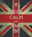 KEEP CALM AND Be BI - Personalised Poster large