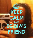 KEEP CALM AND BE BIA'S FRIEND - Personalised Poster large