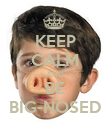 KEEP CALM AND BE BIG-NOSED - Personalised Poster large
